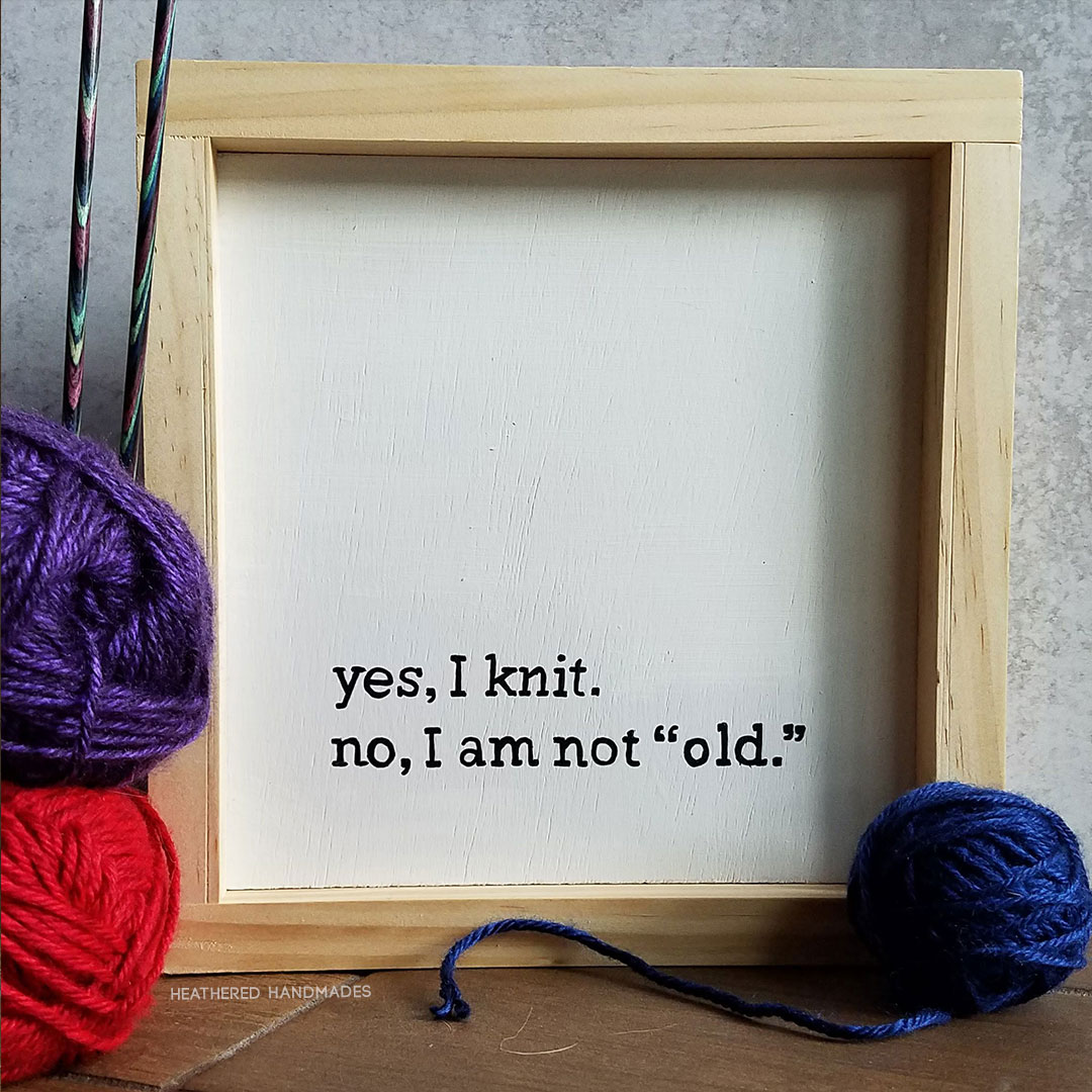 Yes-I-knit-no-Im-not-old—Signs—Square—Heathered-Handmades